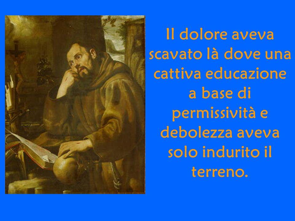 Il dolore aveva scavato là dove una cattiva educazione a base di permissività e debolezza aveva solo indurito il terreno.