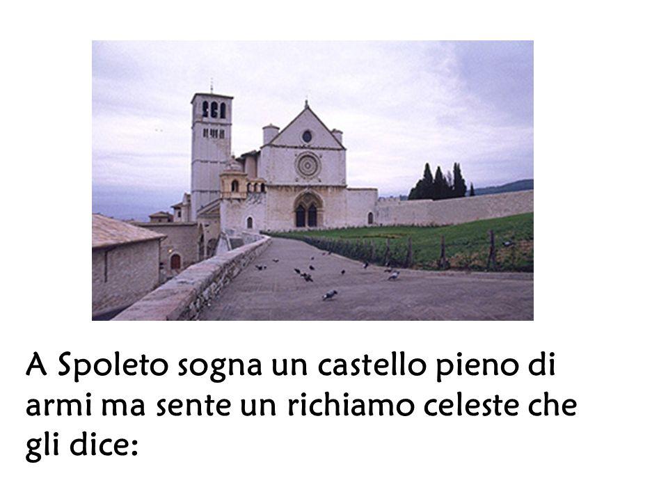 A Spoleto sogna un castello pieno di armi ma sente un richiamo celeste che gli dice:
