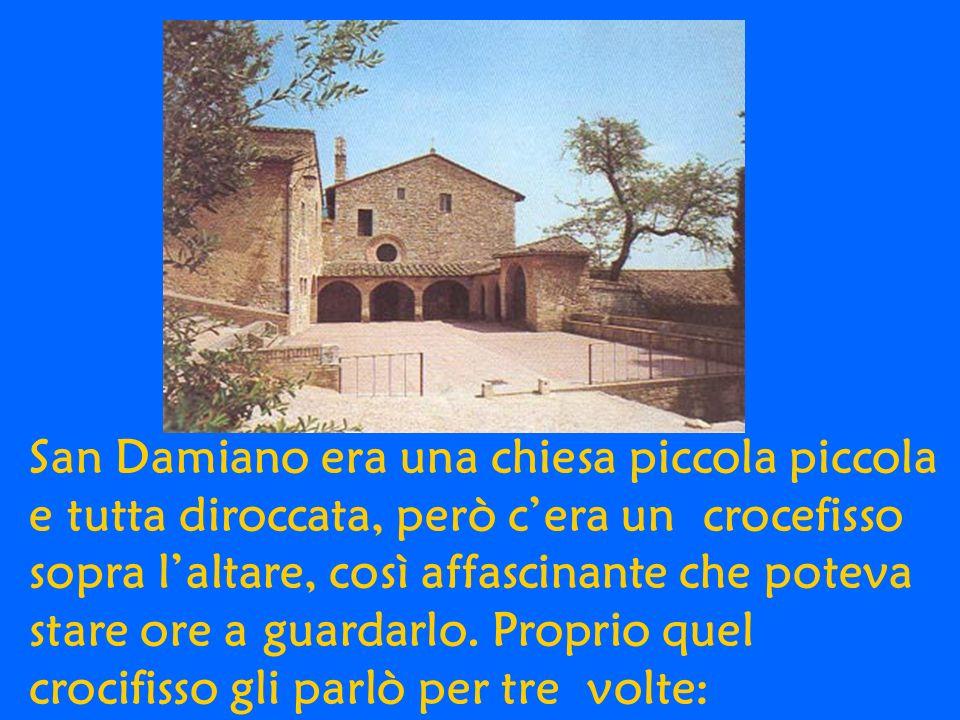 San Damiano era una chiesa piccola piccola e tutta diroccata, però cera un crocefisso sopra laltare, così affascinante che poteva stare ore a guardarlo.