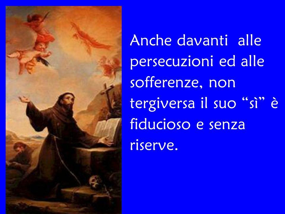 Anche davanti alle persecuzioni ed alle sofferenze, non tergiversa il suo sì è fiducioso e senza riserve.