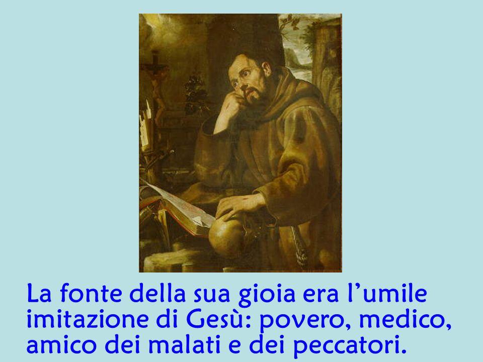 La fonte della sua gioia era lumile imitazione di Gesù: povero, medico, amico dei malati e dei peccatori.