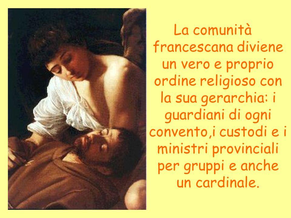 La comunità francescana diviene un vero e proprio ordine religioso con la sua gerarchia: i guardiani di ogni convento,i custodi e i ministri provincia