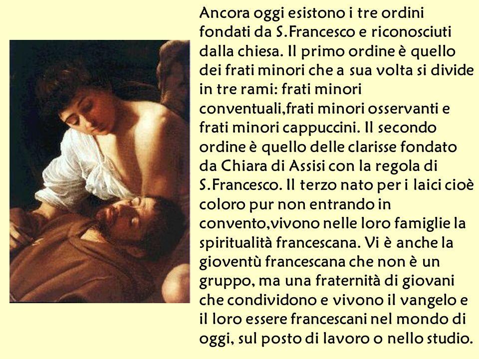 Ancora oggi esistono i tre ordini fondati da S.Francesco e riconosciuti dalla chiesa.