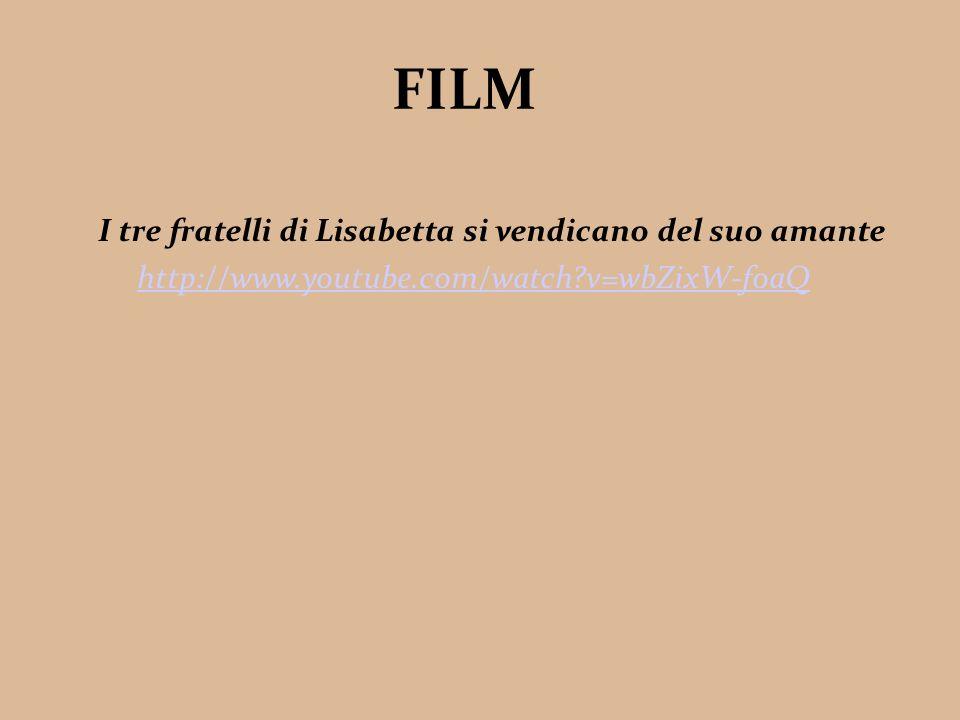 FILM I tre fratelli di Lisabetta si vendicano del suo amante http://www.youtube.com/watch?v=wbZixW-foaQ