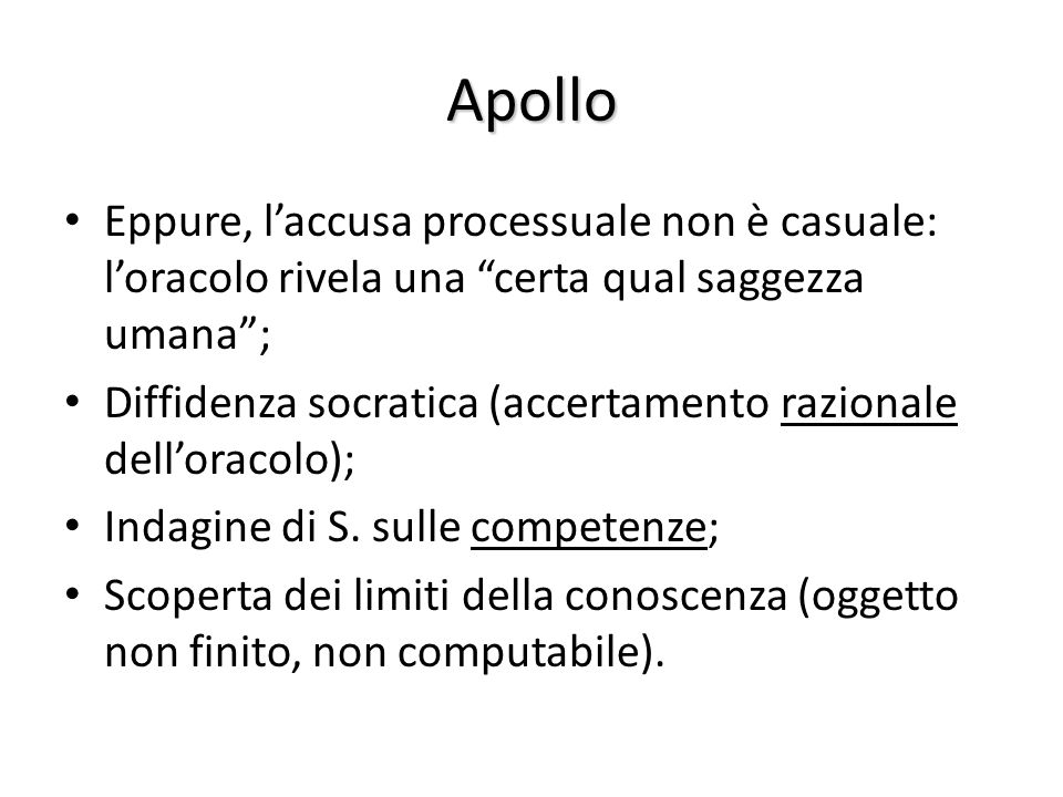 Apollo Eppure, laccusa processuale non è casuale: loracolo rivela una certa qual saggezza umana; Diffidenza socratica (accertamento razionale delloracolo); Indagine di S.