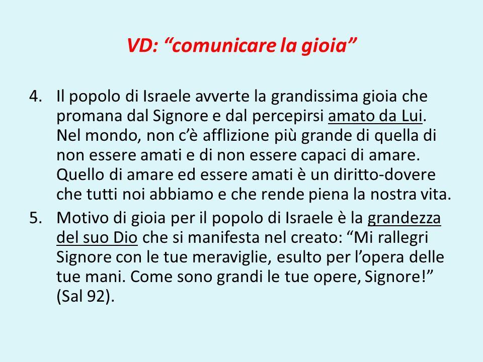 VD: comunicare la gioia 4.Il popolo di Israele avverte la grandissima gioia che promana dal Signore e dal percepirsi amato da Lui. Nel mondo, non cè a