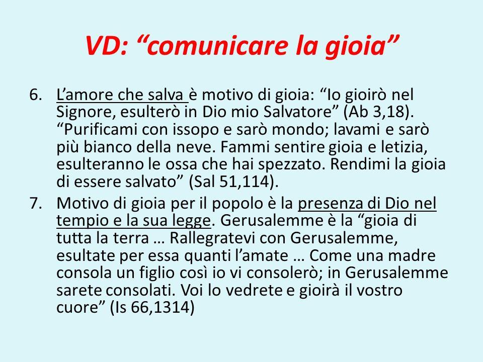 VD: comunicare la gioia 6.Lamore che salva è motivo di gioia: Io gioirò nel Signore, esulterò in Dio mio Salvatore (Ab 3,18). Purificami con issopo e