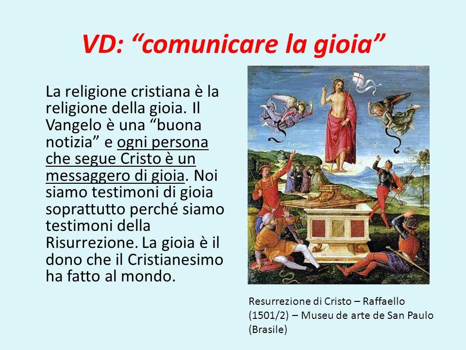VD: comunicare la gioia La religione cristiana è la religione della gioia. Il Vangelo è una buona notizia e ogni persona che segue Cristo è un messagg