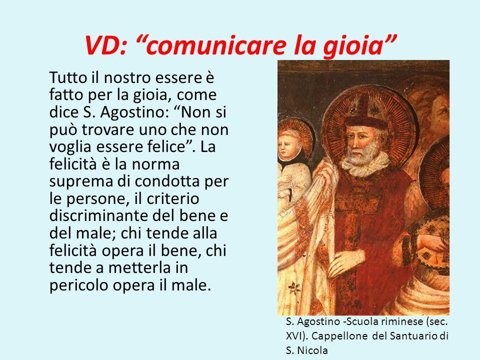 VD: comunicare la gioia Tutto il nostro essere è fatto per la gioia, come dice S. Agostino: Non si può trovare uno che non voglia essere felice. La fe