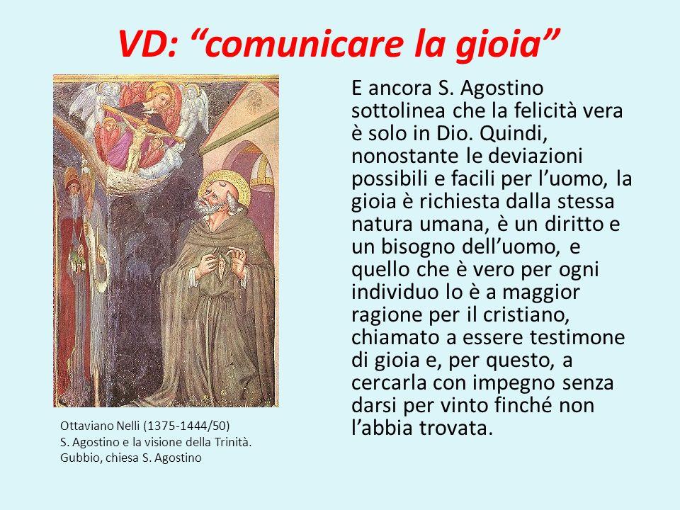 VD: comunicare la gioia E ancora S. Agostino sottolinea che la felicità vera è solo in Dio. Quindi, nonostante le deviazioni possibili e facili per lu
