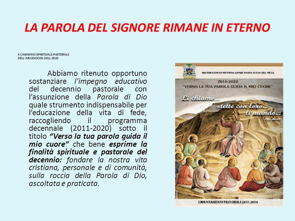 LA PAROLA DEL SIGNORE RIMANE IN ETERNO Il CAMMINO SPIRITUALE-PASTORALE DELLARCIDIOCESI 2011-2020 Abbiamo ritenuto opportuno sostanziare limpegno educa