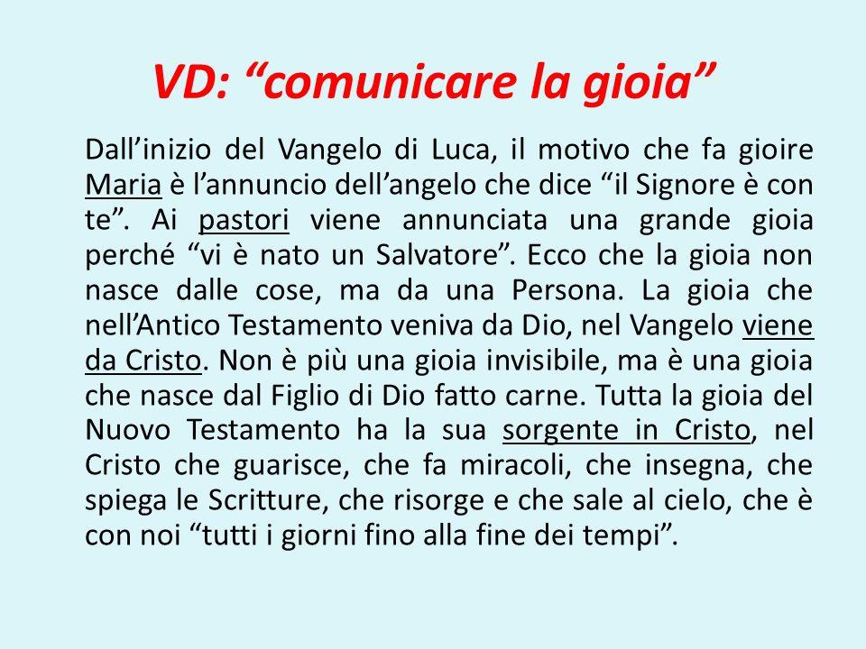 VD: comunicare la gioia Dallinizio del Vangelo di Luca, il motivo che fa gioire Maria è lannuncio dellangelo che dice il Signore è con te. Ai pastori