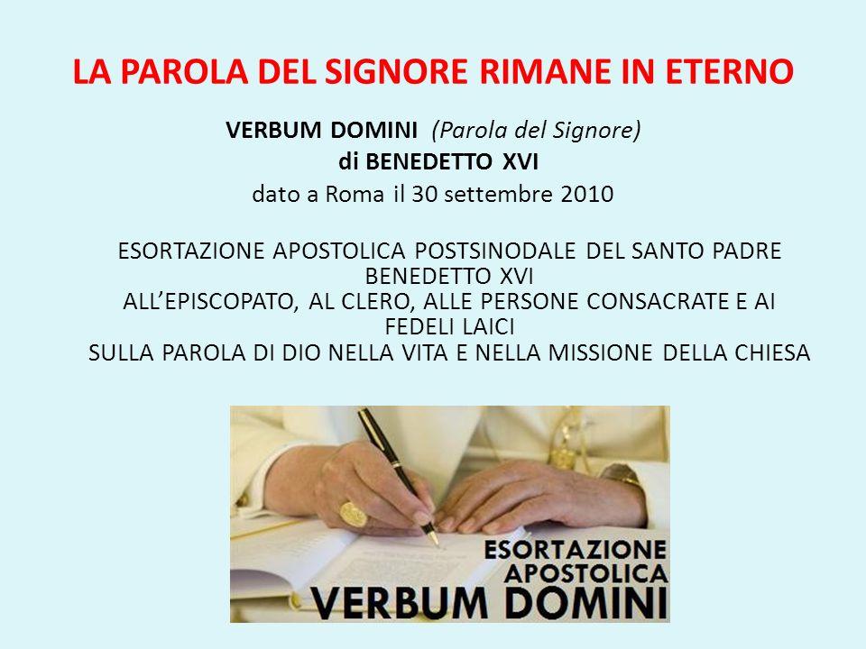 LA PAROLA DEL SIGNORE RIMANE IN ETERNO VERBUM DOMINI (Parola del Signore) di BENEDETTO XVI dato a Roma il 30 settembre 2010 ESORTAZIONE APOSTOLICA POS
