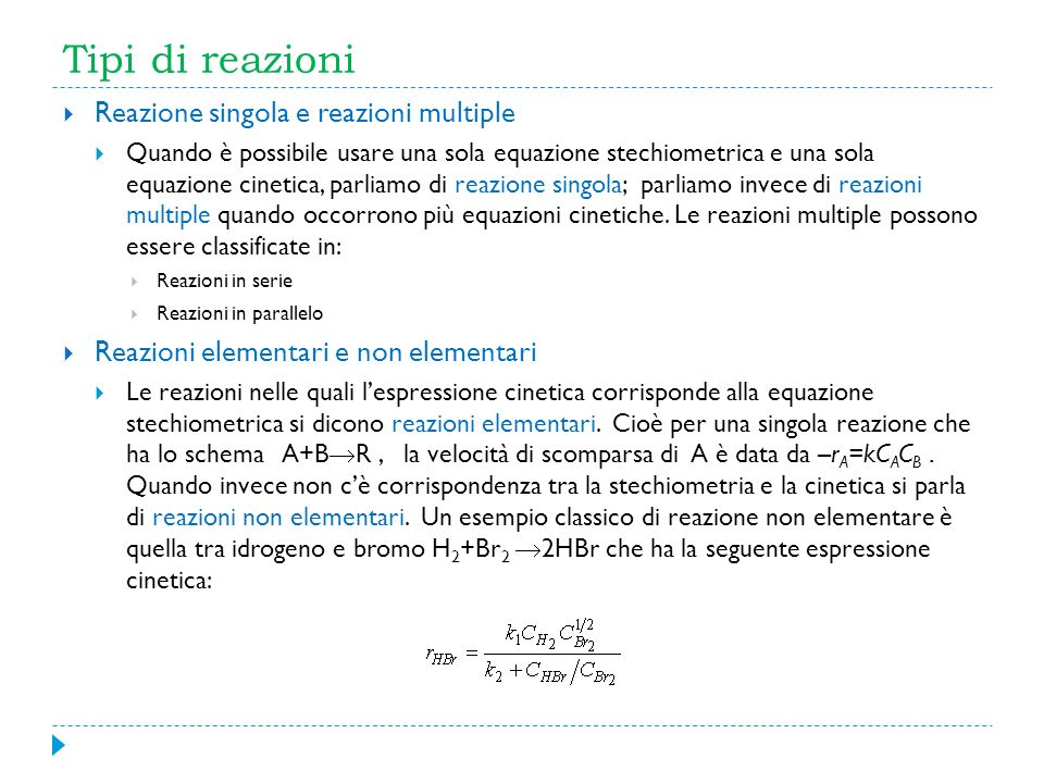 Tipi di reazioni Reazione singola e reazioni multiple Quando è possibile usare una sola equazione stechiometrica e una sola equazione cinetica, parlia
