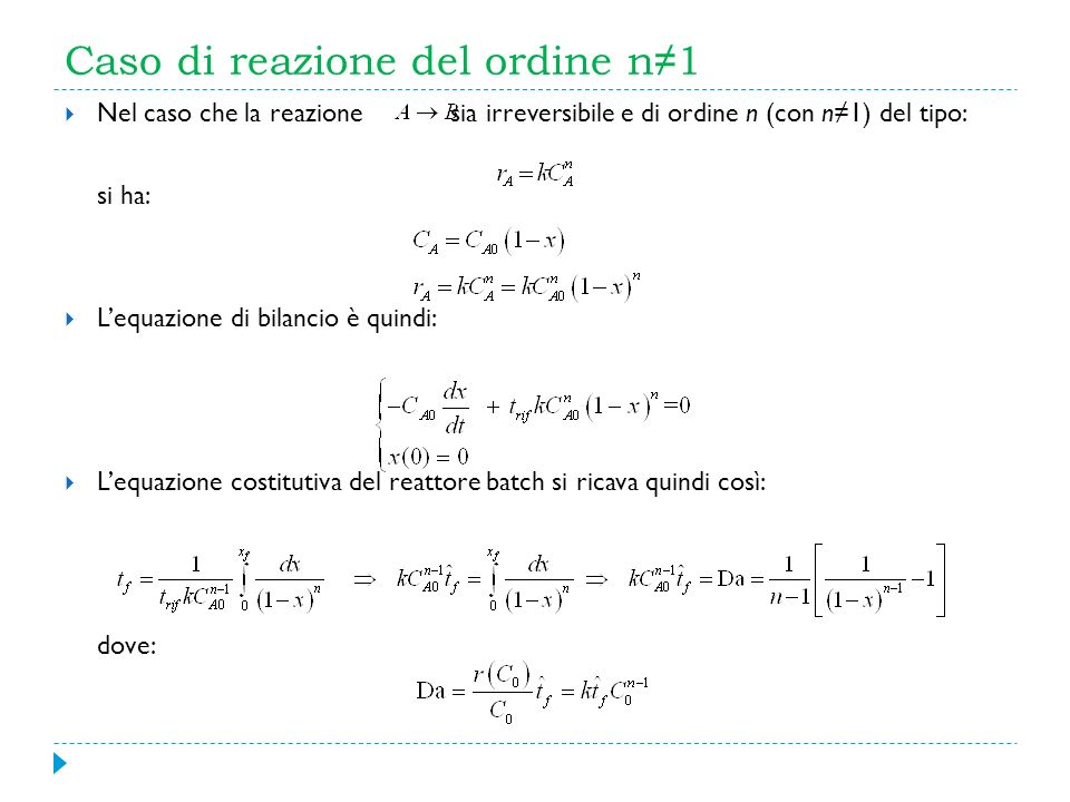 Caso di reazione del ordine n 1 Nel caso che la reazione sia irreversibile e di ordine n (con n1) del tipo: si ha: Lequazione di bilancio è quindi: Le