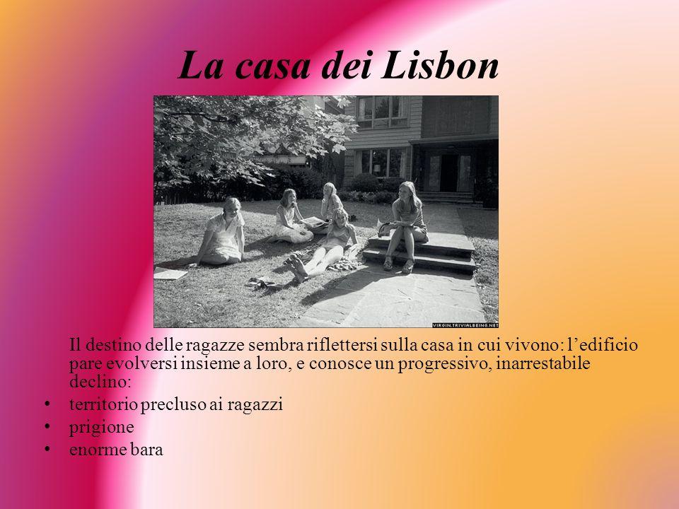 La casa dei Lisbon Il destino delle ragazze sembra riflettersi sulla casa in cui vivono: ledificio pare evolversi insieme a loro, e conosce un progres
