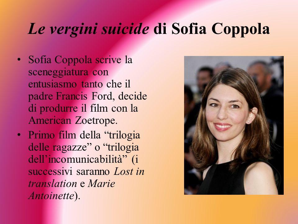 Le vergini suicide di Sofia Coppola Sofia Coppola scrive la sceneggiatura con entusiasmo tanto che il padre Francis Ford, decide di produrre il film con la American Zoetrope.