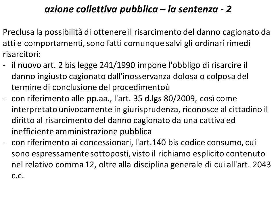 azione collettiva pubblica – la sentenza - 2 Preclusa la possibilità di ottenere il risarcimento del danno cagionato da atti e comportamenti, sono fatti comunque salvi gli ordinari rimedi risarcitori: -il nuovo art.