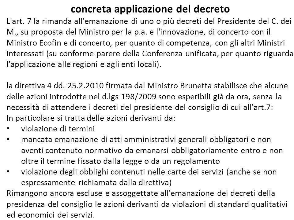 concreta applicazione del decreto L'art. 7 la rimanda all'emanazione di uno o più decreti del Presidente del C. dei M., su proposta del Ministro per l