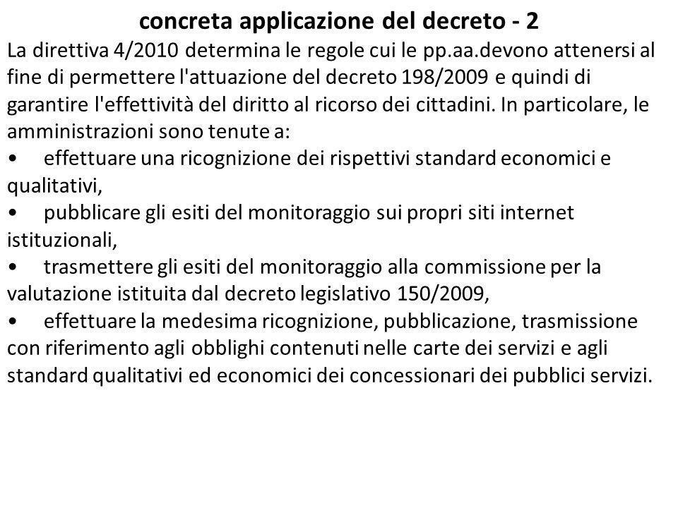 concreta applicazione del decreto - 2 La direttiva 4/2010 determina le regole cui le pp.aa.devono attenersi al fine di permettere l attuazione del decreto 198/2009 e quindi di garantire l effettività del diritto al ricorso dei cittadini.