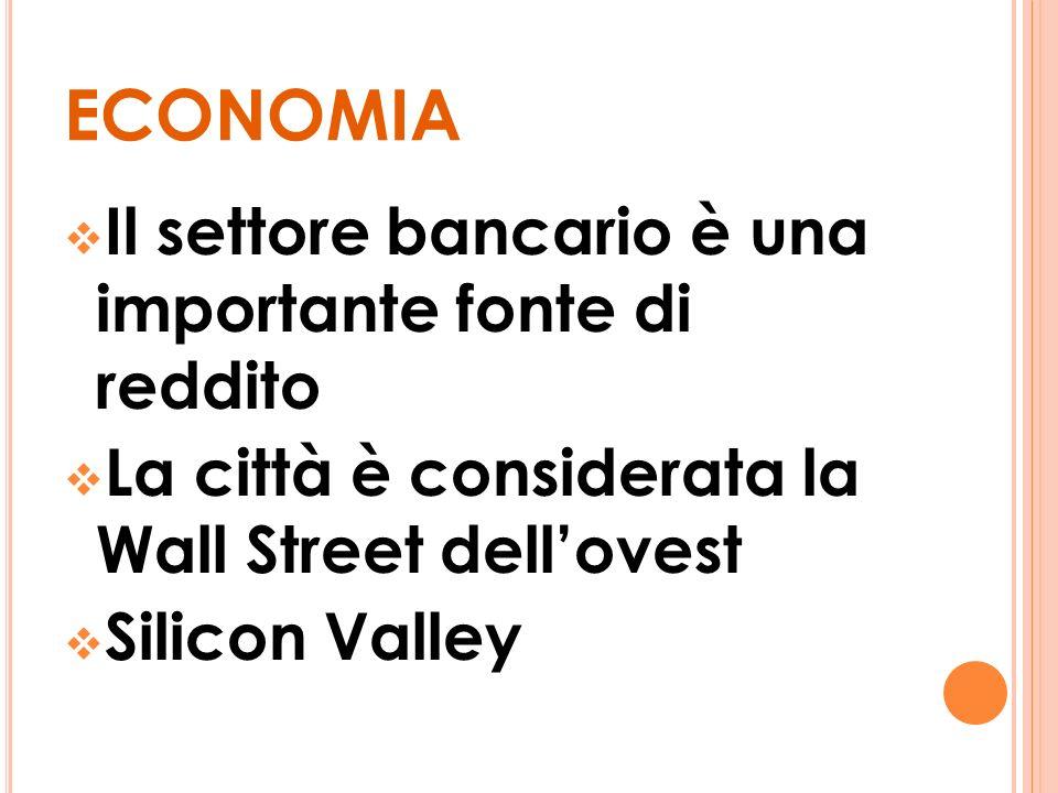 ECONOMIA Il settore bancario è una importante fonte di reddito La città è considerata la Wall Street dellovest Silicon Valley