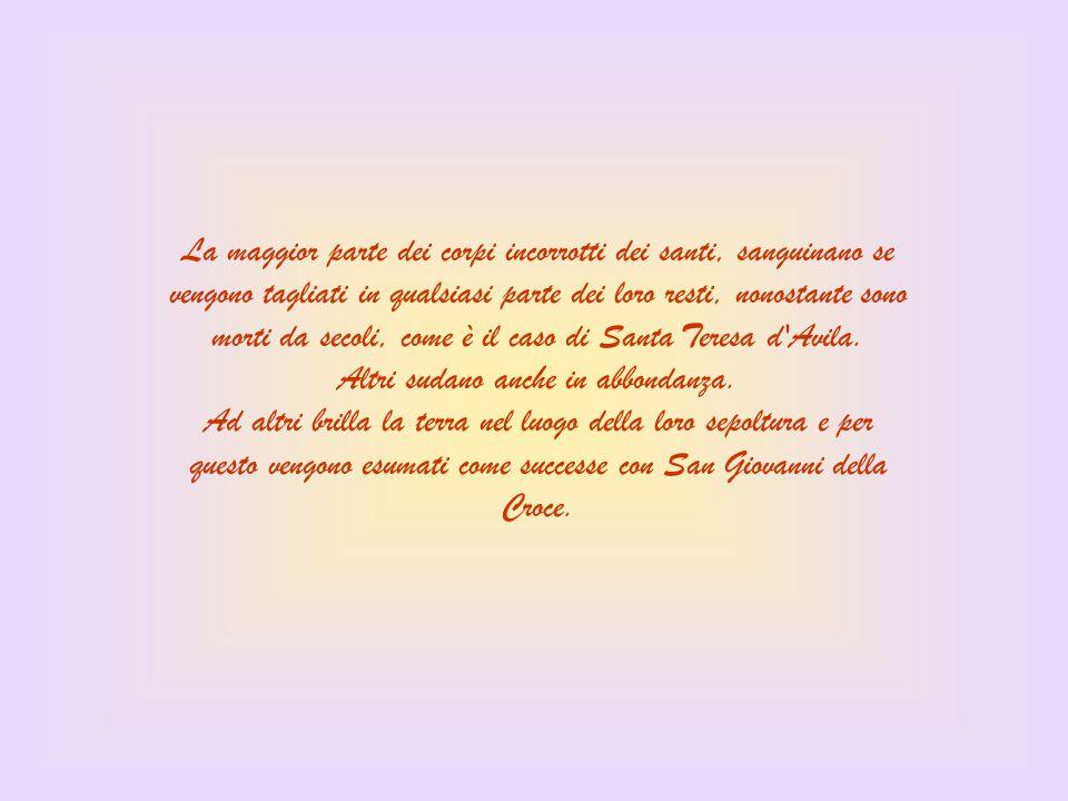 S. TERESA DEL BAMBIN GESÙ, (S. Teresina di Lisieux), morta nel 1897 La santa pregava Dio per non essere incorrotta, dopo che durante il suo viaggio in