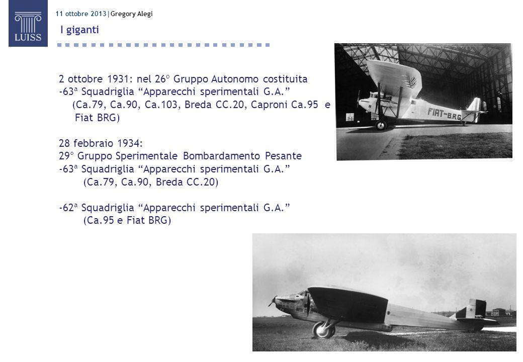 11 ottobre 2013 Gregory Alegi I giganti 2 ottobre 1931: nel 26º Gruppo Autonomo costituita -63ª Squadriglia Apparecchi sperimentali G.A. (Ca.79, Ca.90
