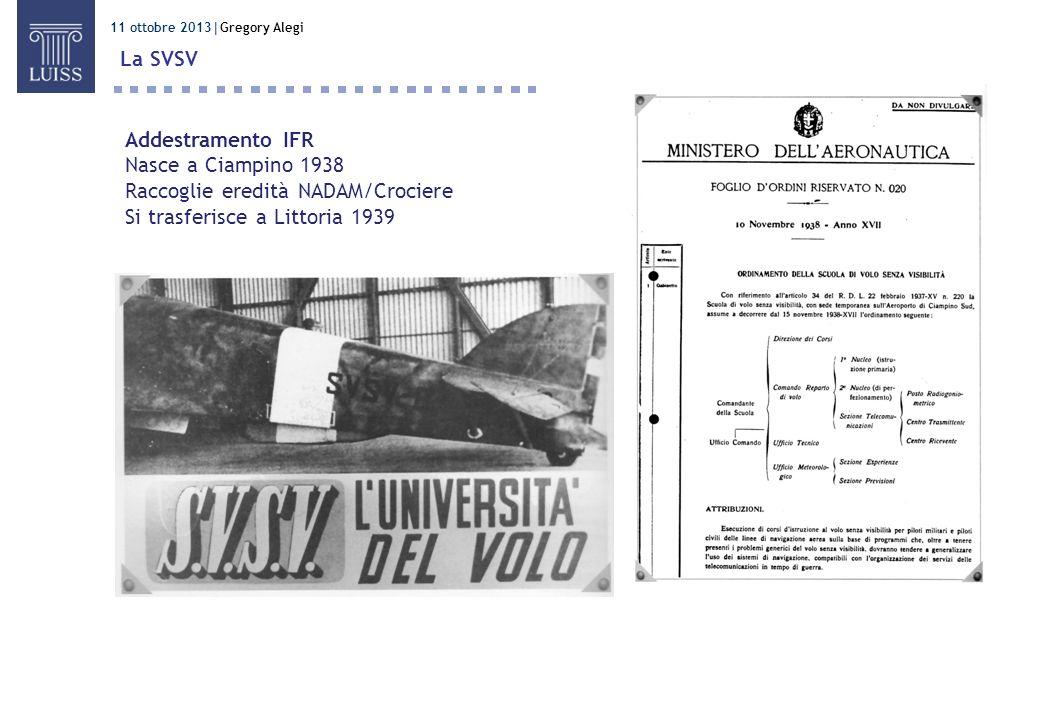 11 ottobre 2013 Gregory Alegi La SVSV Addestramento IFR Nasce a Ciampino 1938 Raccoglie eredità NADAM/Crociere Si trasferisce a Littoria 1939