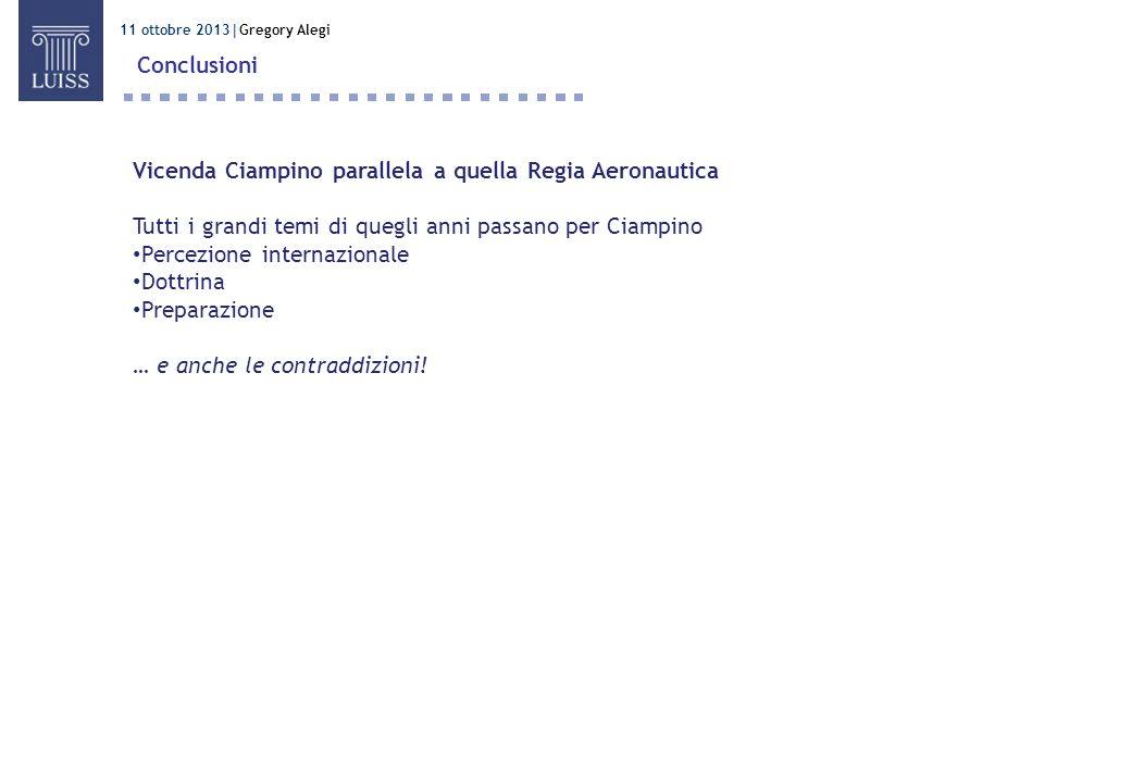 11 ottobre 2013 Gregory Alegi Conclusioni Vicenda Ciampino parallela a quella Regia Aeronautica Tutti i grandi temi di quegli anni passano per Ciampin