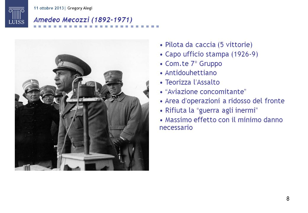 8 11 ottobre 2013  Gregory Alegi Amedeo Mecozzi (1892-1971) Pilota da caccia (5 vittorie) Capo ufficio stampa (1926-9) Com.te 7° Gruppo Antidouhettian