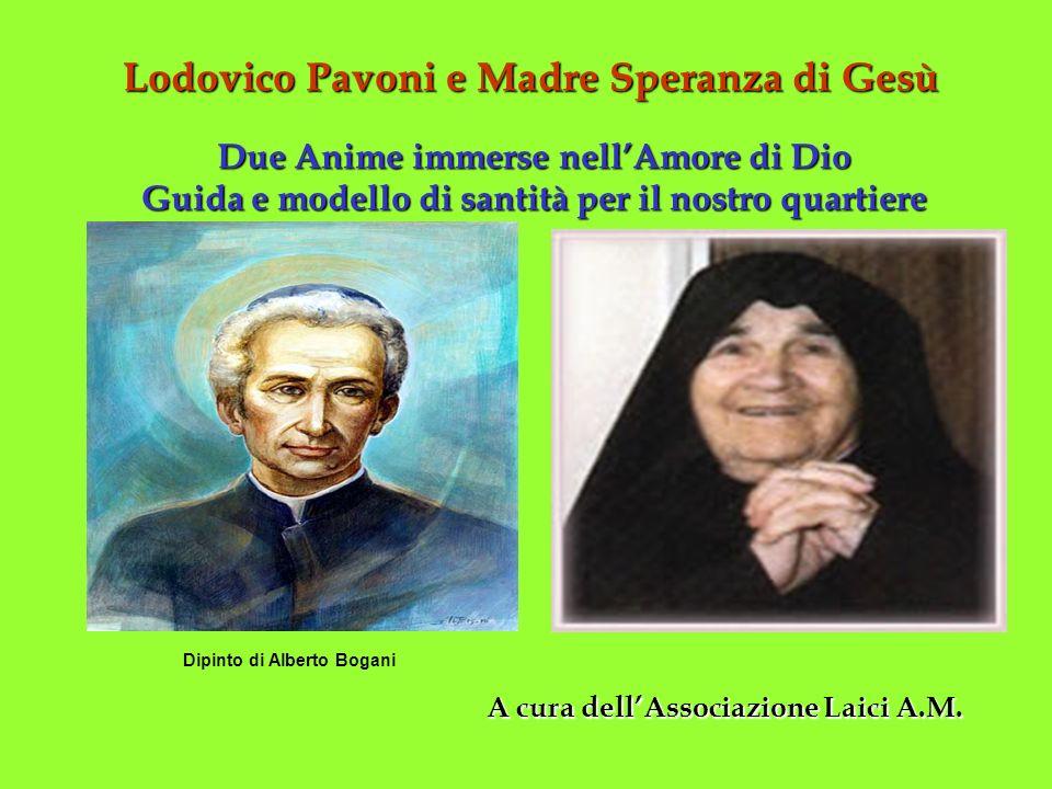 Lodovico Pavoni e Madre Speranza di Gesù Due Anime immerse nellAmore di Dio Guida e modello di santità per il nostro quartiere A cura dellAssociazione