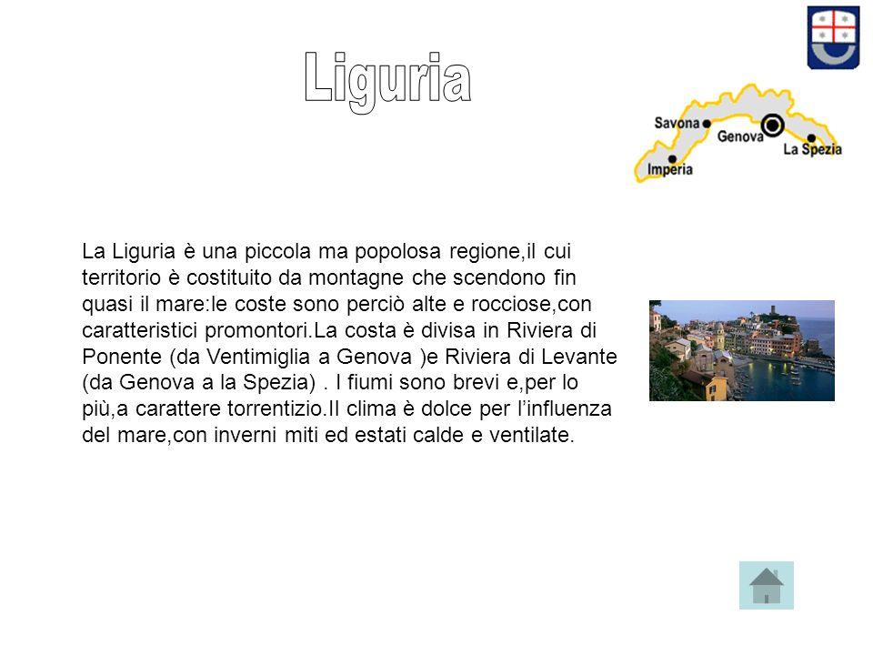 La Liguria è una piccola ma popolosa regione,il cui territorio è costituito da montagne che scendono fin quasi il mare:le coste sono perciò alte e rocciose,con caratteristici promontori.La costa è divisa in Riviera di Ponente (da Ventimiglia a Genova )e Riviera di Levante (da Genova a la Spezia).
