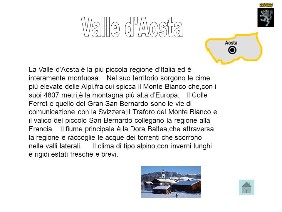 La Valle dAosta è la più piccola regione dItalia ed è interamente montuosa.