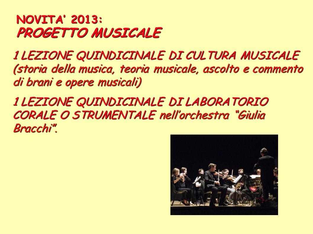 NOVITA 2013: PROGETTO MUSICALE 1 LEZIONE QUINDICINALE DI CULTURA MUSICALE (storia della musica, teoria musicale, ascolto e commento di brani e opere m