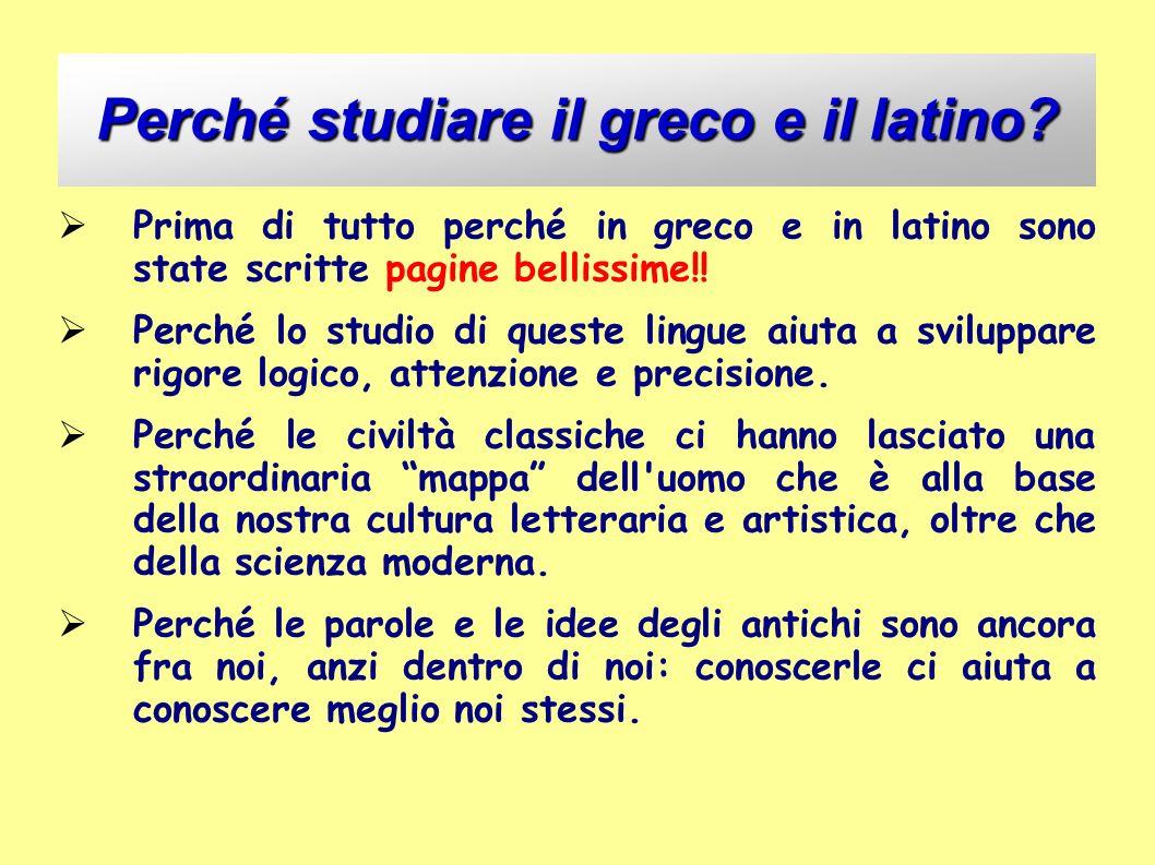 Perché studiare il greco e il latino? Prima di tutto perché in greco e in latino sono state scritte pagine bellissime!! Perché lo studio di queste lin