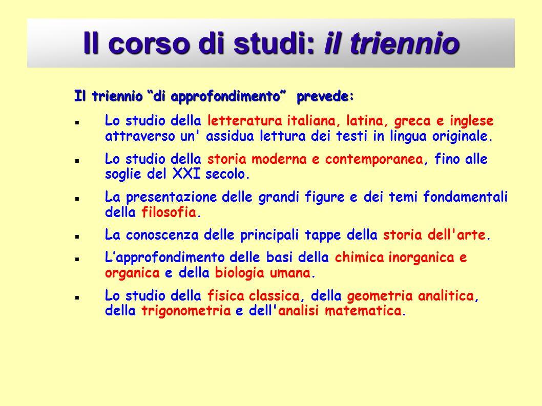 Il corso di studi: il triennio Il triennio di approfondimento prevede: Lo studio della letteratura italiana, latina, greca e inglese attraverso un' as