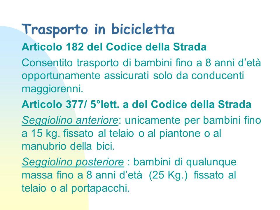 Trasporto in bicicletta Articolo 182 del Codice della Strada Consentito trasporto di bambini fino a 8 anni detà opportunamente assicurati solo da conducenti maggiorenni.
