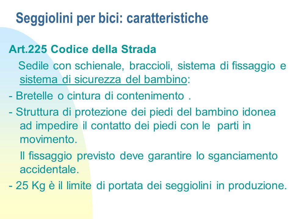 Seggiolini per bici: caratteristiche Art.225 Codice della Strada Sedile con schienale, braccioli, sistema di fissaggio e sistema di sicurezza del bamb