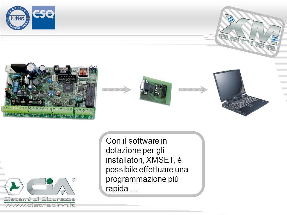 Con il software in dotazione per gli installatori, XMSET, è possibile effettuare una programmazione più rapida …