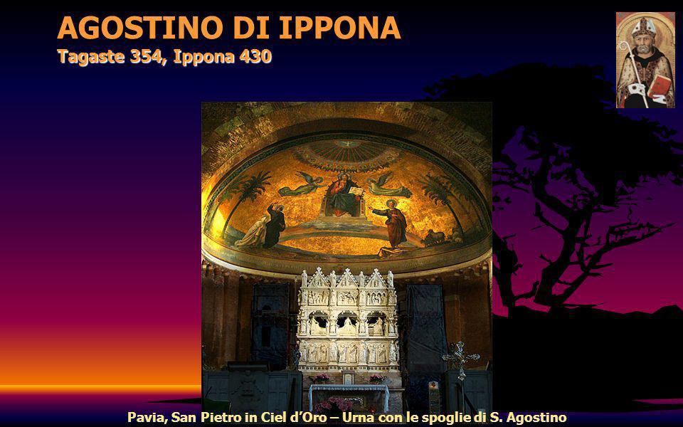 AGOSTINO DI IPPONA Tagaste 354, Ippona 430 Pavia, San Pietro in Ciel dOro – Urna con le spoglie di S. Agostino