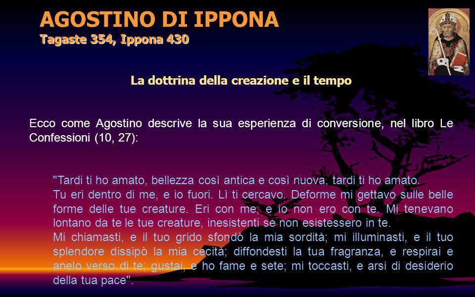 La dottrina della creazione e il tempo Ecco come Agostino descrive la sua esperienza di conversione, nel libro Le Confessioni (10, 27):