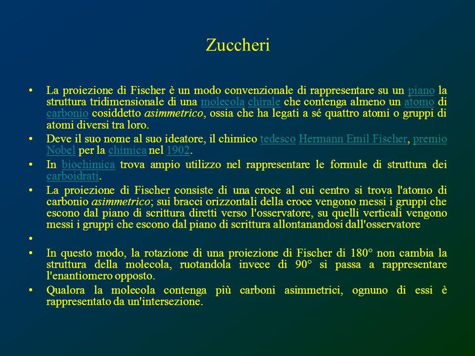 Zuccheri La proiezione di Fischer è un modo convenzionale di rappresentare su un piano la struttura tridimensionale di una molecola chirale che conten