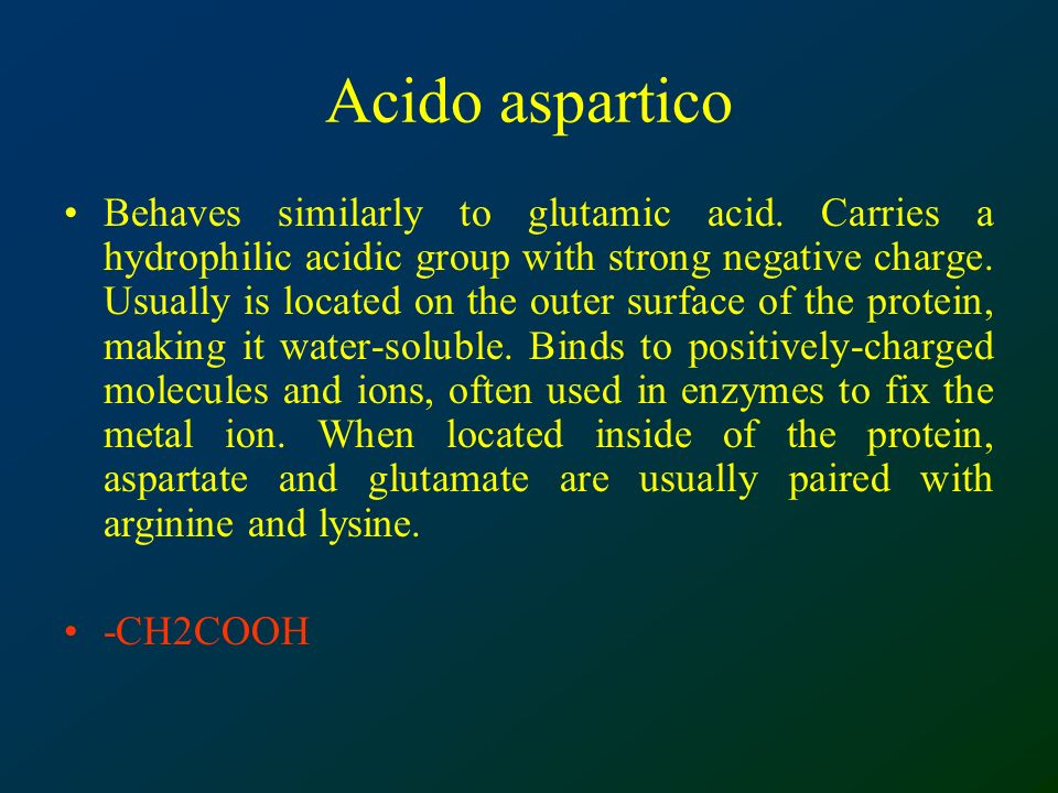 Acido aspartico Behaves similarly to glutamic acid.