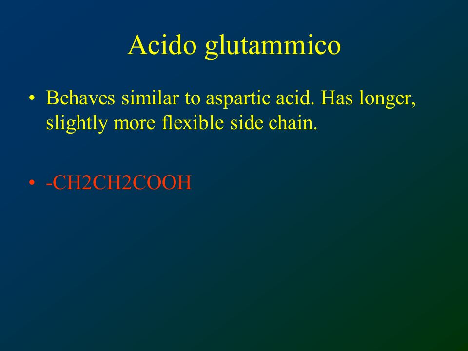 Acido glutammico Behaves similar to aspartic acid.