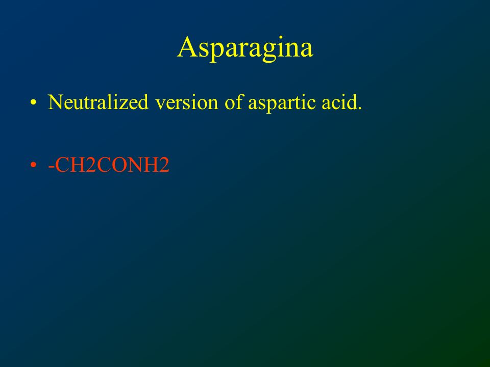 Asparagina Neutralized version of aspartic acid. -CH2CONH2