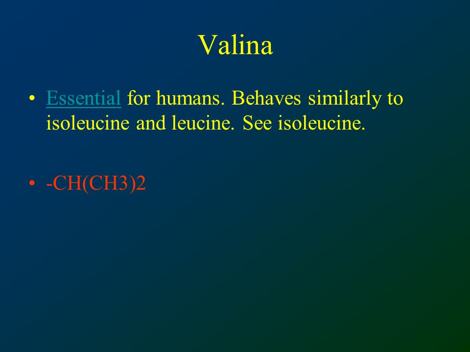 Valina Essential for humans.Behaves similarly to isoleucine and leucine.