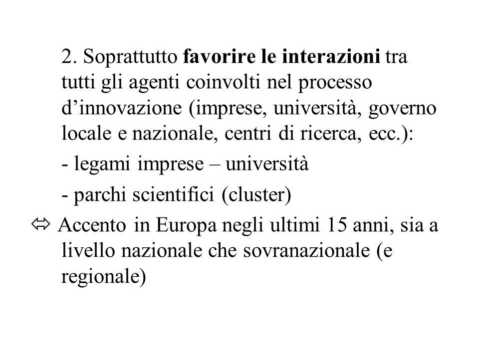 2. Soprattutto favorire le interazioni tra tutti gli agenti coinvolti nel processo dinnovazione (imprese, università, governo locale e nazionale, cent