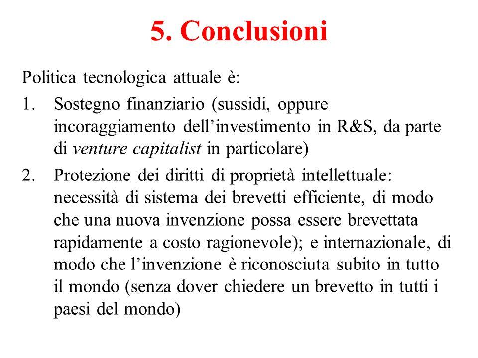 5. Conclusioni Politica tecnologica attuale è: 1.Sostegno finanziario (sussidi, oppure incoraggiamento dellinvestimento in R&S, da parte di venture ca