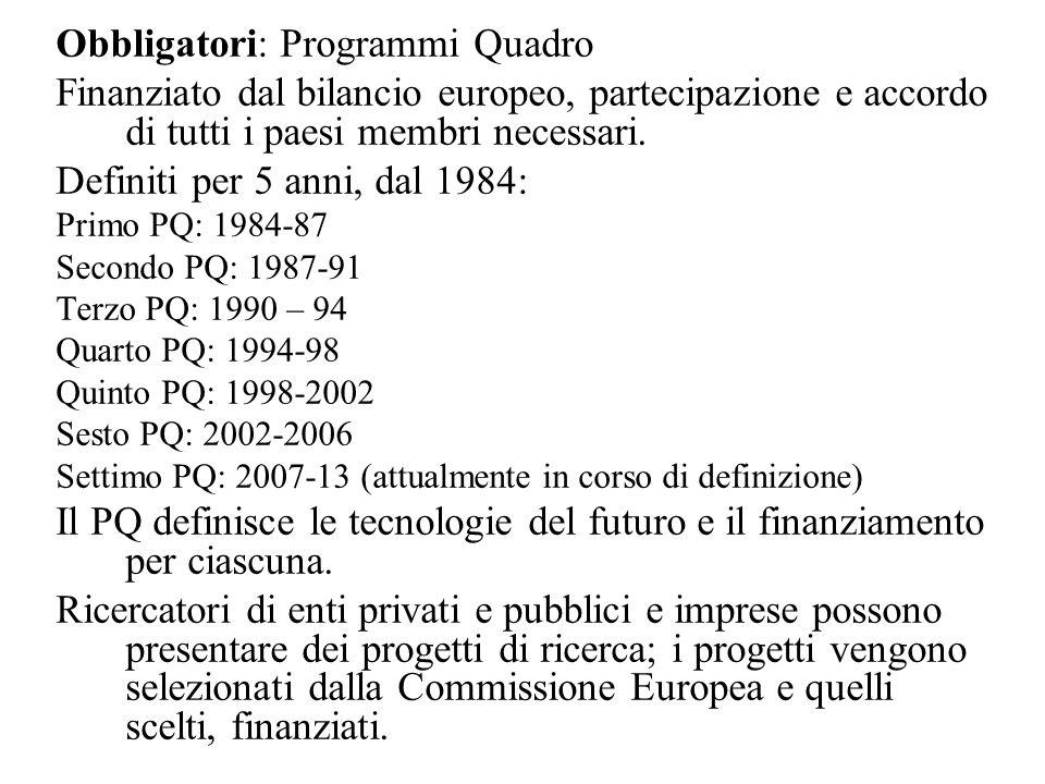 Obbligatori: Programmi Quadro Finanziato dal bilancio europeo, partecipazione e accordo di tutti i paesi membri necessari.