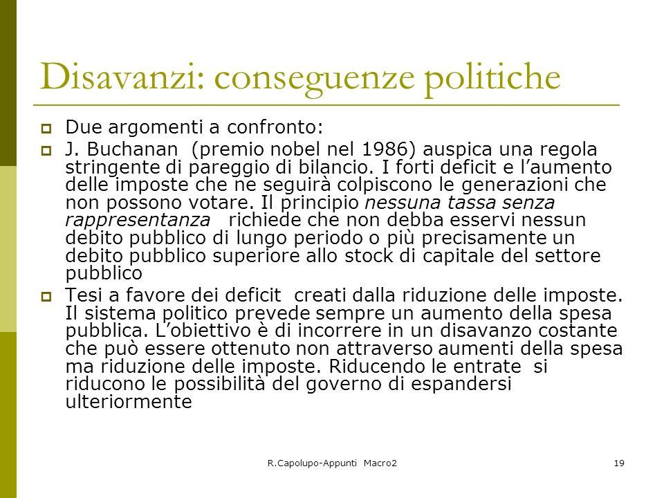 R.Capolupo-Appunti Macro219 Disavanzi: conseguenze politiche Due argomenti a confronto: J. Buchanan (premio nobel nel 1986) auspica una regola stringe